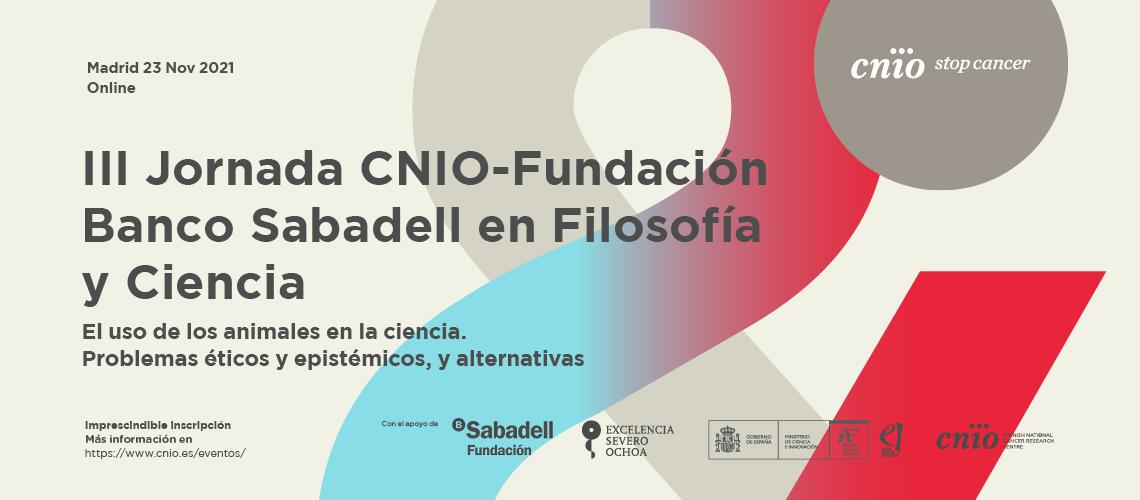 III Jornada CNIO-Fundación Banco Sabadell en Filosofía y Ciencia: el uso de los animales en la ciencia. Problemas éticos y epistémicos, y alternativas